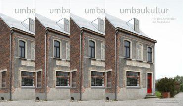Umbaukultur - Für eine Architektur des Veränderns