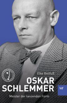 Oskar Schlemmer. Meister der tanzenden Form.